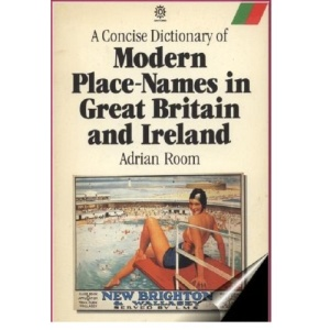 A Concise Dictionary of Modern Place Names in Great Britain and Ireland (Oxford Paperbacks)