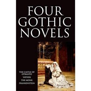 Four Gothic Novels: The Castle of Otranto; Vathek; The Monk; Frankenstein (World's Classics)