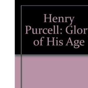 Henry Purcell: Glory of His Age