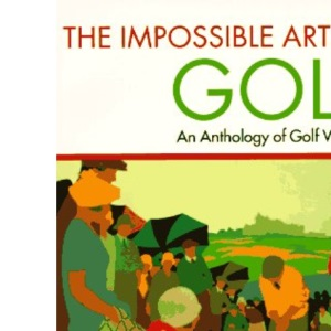 The Impossible Art of Golf: Anthology of Golf Writing