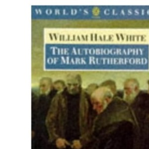 The Autobiography of Mark Rutherford (World's Classics S.)