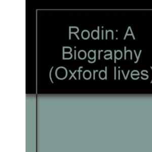 Rodin: A Biography (Oxford lives)