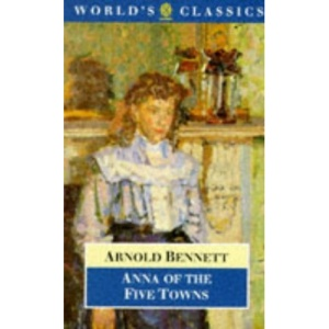 Anna of the Five Towns (World's Classics)