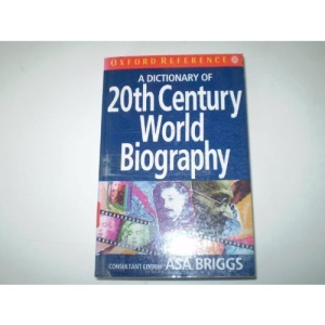 A Dictionary of Twentieth Century World Biography (Oxford Reference S.)