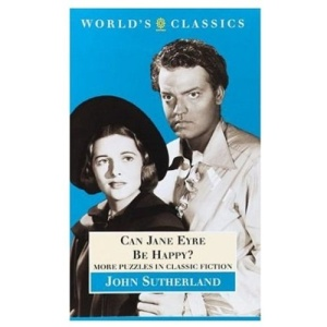 Can Jane Eyre Be Happy?: More Puzzles in Classic Fiction (Oxford World's Classics)