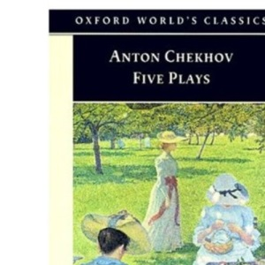 Five Plays: Ivanov, The Seagull, Uncle Vanya, Three Sisters, and The Cherry Orchard: Ivanov, The Seagull, Uncle Vanya, Three Sisters, The Cherry Orchard (Oxford World's Classics)