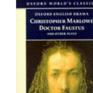 Doctor Faustus and Other Plays: Tamburlaine, Parts I and II; Doctor Faustus, A- and B-Texts; The Jew of Malta; Edward II (Oxford World's Classics)