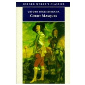 Court Masques: Jacobean and Caroline Entertainments, 1605-40 (Oxford World's Classics)