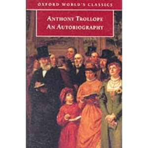 Anthony Trollope: An Autobiography (Oxford World's Classics)