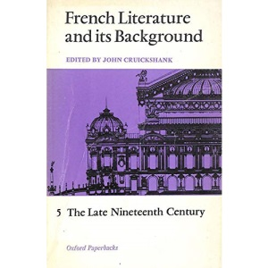 French Literature and Its Background: Late Nineteenth Century v.5: Late Nineteenth Century Vol 5 (Oxford Paperbacks)
