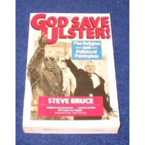God Save Ulster!: Religion and Politics of Paisleyism