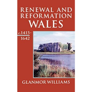 Renewal and Reformation: Wales c.1415-1642: Renewal and Reformation: Wales, C.1415-1642 Vol 3 (History of Wales)