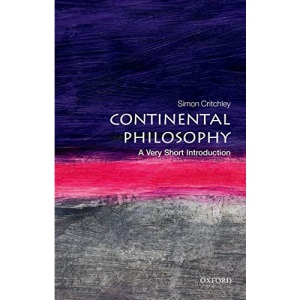 Continental Philosophy: A Very Short Introduction: 43 (Very Short Introductions)