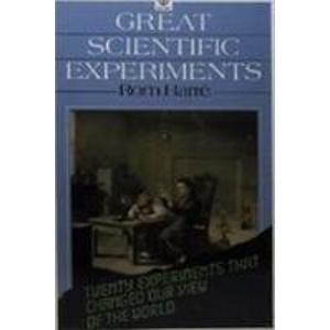Great Scientific Experiments: 20 Experiments That Changed Our View of the World (Oxford Paperbacks)