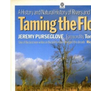Taming the Flood: History and Natural History of Rivers and Wetlands (A Channel Four book)
