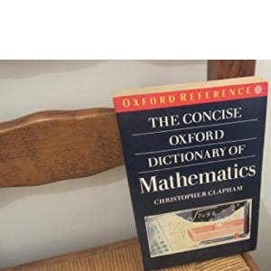 A Concise Oxford Dictionary of Mathematics (Oxford Paperback Reference)