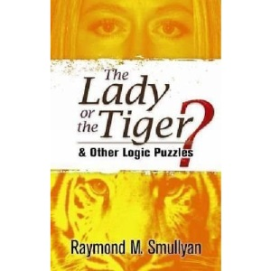 The Lady or the Tiger?: And Other Logic Puzzles (Oxford Paperbacks)