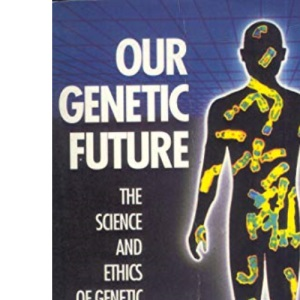 Our Genetic Future: The Science and Ethics of Genetic Technology