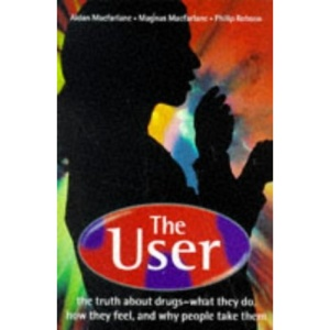 The User: Truth About Drugs - What They Do, How They Feel and Why People Take Them (Oxford paperbacks)
