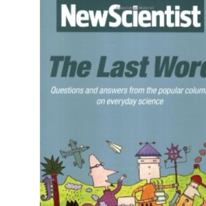 The Last Word : Questions and Answers from the Popular Column on Everyday Science