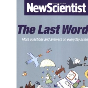 The Last Word: More Questions and Answers on Everyday Science v.2: More Questions and Answers on Everyday Science Vol 2