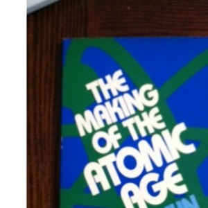 The Making of the Atomic Age (Opus Books)