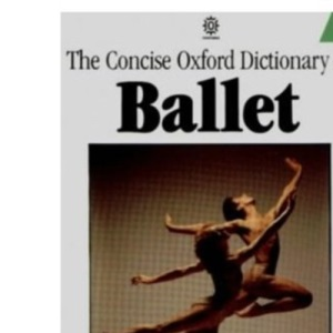The Concise Oxford Dictionary of Ballet (Oxford Paperback Reference)