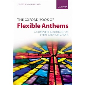 The Oxford Book of Flexible Anthems: Spiral-bound paperback: A Complete Resource for Every Church Choir