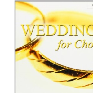 Weddings for Choirs: 40 perfect SATB pieces (. . . for Choirs Collections)