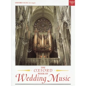 The Oxford Book of Wedding Music with pedals: Thirty Pieces for Organ (Oxford Music for Organ)