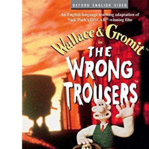 The Wrong Trousers™: Wallace and Gromit: The Wrong Trousers: Students's Book (published by Oxford English video)