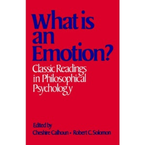 What is an Emotion?: Classic Readings in Philosophical Psychology
