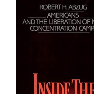 Inside the Vicious Heart: Americans and the Liberation of the Nazi Concentration Camps
