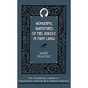 Wonderful Adventures of Mrs. Seacole in Many Lands (The Schomburg Library of Nineteenth-Century Black Women Writers)