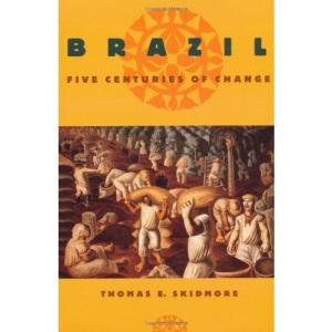 Brazil: Five Centuries of Change (Latin American Histories)