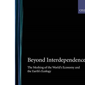 Beyond Interdependence: The Meshing of the World's Economy and the Earth's Ecology (A Trilateral Commission book)