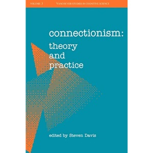 Connectionism: Theory and Practice (New Directions in Cognitive Science (formerly Vancouver Studies in Cognitive Science))