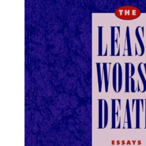 The Least Worst Death: Essays in Bioethics on the End of Life (Monographs in Epidemiology and)