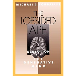 The Lopsided Ape: Evolution of the Generative Mind