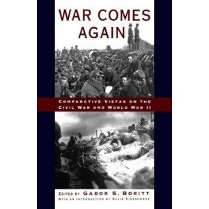 War Comes Again: Comparative Vistas on the Civil War and World War II (Gettysburg Civil War Institute Books)