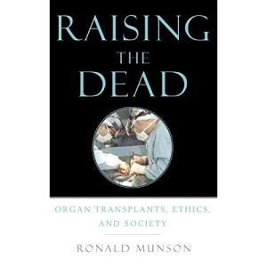 Raising the Dead: Organ Transplants, Ethics and Society