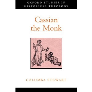 Cassian the Monk (Oxford Studies in Historical Theology)