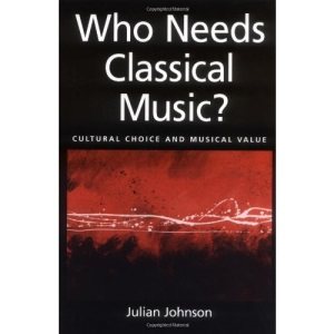 Who Needs Classical Music?: Cultural Choice and Musical Values
