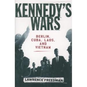 Kennedy's Wars: Berlin, Cuba, Laos, and Vietnam