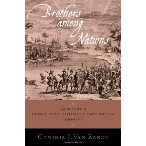 Brothers Among Nations: The Pursuit of Intercultural Alliances in Early America, 1580-1660
