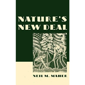 Nature's New Deal: The Civilian Conservation Corps and the Roots of the American Environmental Movement: The Civilian Conservation Corps and the Roots of the American Enviromental Movement
