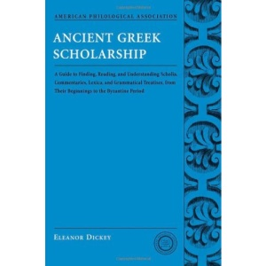 Ancient Greek Scholarship: A Guide to Finding, Reading, and Understanding Scholia, Commentaries, Lexica, and Grammatical Treatises, from Their ... Association Classical Resources Series)
