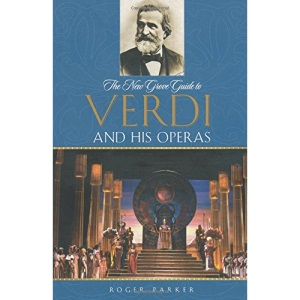 The New Grove Guide to Verdi and His Operas (New Grove Operas)