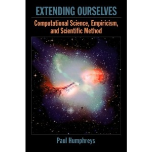 Extending Ourselves: Computational Science, Empiricism, and Scientific Method
