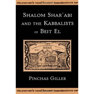 Shalom Shar'abi and the Kabbalists of Beit El